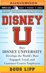 Disney U : How Disney University Develops the World's Most Engaged, Loyal, and Customer-Centric Employees - Doug Lipp