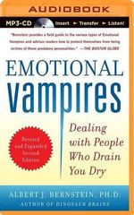 Emotional Vampires : Dealing with People Who Drain You Dry - Albert J Bernstein