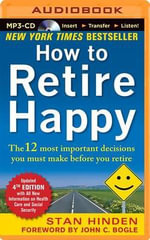 How to Retire Happy : The 12 Most Important Decisions You Must Make Before You Retire - Stan Hinden
