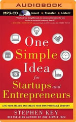 One Simple Idea for Startups and Entrepreneurs : Live Your Dreams and Create Your Own Profitable Company - Stephen Key