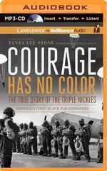 Courage Has No Color : The True Story of the Triple Nickles: America's First Black Paratroopers - Tanya Lee Stone