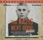 The Nazis Next Door : How America Became a Safe Haven for Hitler's Men - Eric Lichtblau