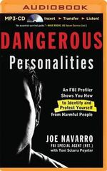 Dangerous Personalities : An FBI Profiler Shows How to Identify and Protect Yourself from Harmful People - Joe Navarro
