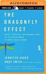 The Dragonfly Effect Quick, Effective, and Powerful Ways to Use Social Media to Drive Social Change : Quick - Jennifer Aaker