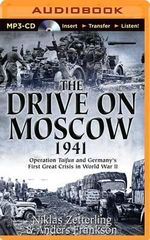 The Drive on Moscow, 1941 : Operation Taifun and Germany's First Great Crisis of World War II - Niklas Zetterling