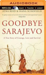 Goodbye Sarajevo : A True Story of Courage, Love and Survival - Hana Schofield
