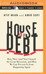 House of Debt : How They (and You) Caused the Great Recession, and How We Can Prevent It from Happening Again - Atif Mian