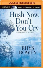 Hush Now, Don't You Cry : Molly Murphy Mysteries - Rhys Bowen