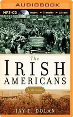 The Irish Americans : A History - Professor Jay P Dolan