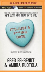 It's Just A F***Ing Date : Some Sort of Book about Dating - Greg Behrendt