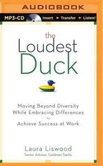 The Loudest Duck : Moving Beyond Diversity While Embracing Differences to Achieve Success at Work - Laura A Liswood