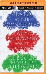 Plato at the Googleplex : Why Philosophy Won't Go Away - Rebecca Goldstein
