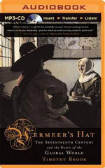 Vermeer's Hat : The Seventeenth Century and the Dawn of the Global World - Professor Timothy Brook