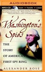 Washington's Spies : The Story of America's First Spy Ring - Alexander Rose