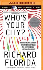 Who's Your City? : How the Creative Economy Is Making Where to Live the Most Important Decision of Your Life - Professor of Management and Public Policy H John Heinz III School of Public Policy and Management Richard Florida