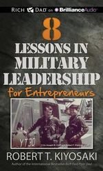 8 Lessons in Leadership : How Military Values and Experience Can Shape Business and Life - Robert T Kiyosaki