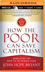 How the Poor Can Save Capitalism : Rebuilding the Path to the Middle Class - John Hope Bryant
