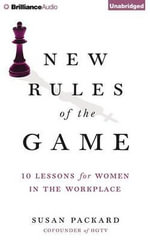 New Rules of the Game : 10 Strategies for Women in the Workplace - Susan Packard