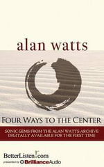 Four Ways to the Center - Alan Watts