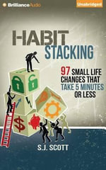 Habit Stacking : 97 Small Life Changes That Take Five Minutes or Less - S J Scott