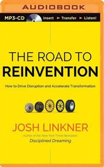 The Road to Reinvention : How to Drive Disruption and Accelerate Transformation - Josh Linkner