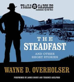 The Steadfast and Other Short Stories : The Steadfast, Land Without Mercy, Winchester Wedding - Wayne D Overholser