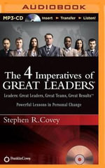 The 4 Imperatives of Great Leaders : Leaders: Great Leaders, Great Teams, Great Results - Dr Stephen R Covey
