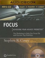 Focus : Achieving Your Highest Priorities - Stephen R Covey and Steve Jones