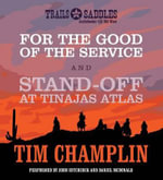 For the Good of the Service and Stand-Off at Tinajas Altas - Tim Champlin