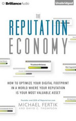 The Reputation Economy : How to Optimize Your Digital Footprint in a World Where Your Reputation Is Your Most Valuable Asset - Michael Fertik