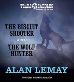 The Biscuit Shooter and the Wolf Hunter - Alan LeMay