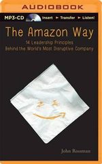 The Amazon Way : 14 Leadership Principles Behind the World's Most Disruptive Company - John Rossman