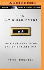 The Invisible Front : Love and Loss in an Era of Endless War - Yochi Dreazen