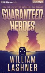 Guaranteed Heroes - William Lashner