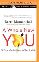 A Whole New You : Six Steps to Ignite Change for Your Best Life - Brett Blumenthal