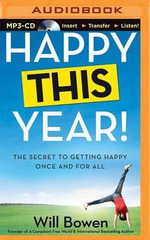 Happy This Year! : The Secret to Getting Happy Once and for All - Will Bowen