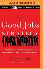 The Good Jobs Strategy : How the Smartest Companies Invest in Employees to Lower Costs and Boost Profits - Zeynep Ton