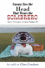 Uneasy Lies the Head That Wears the Sombrero : More Thoughts of Jose Valdez IV