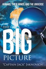 The Big Picture : Humans, Their Minds, and the Universe -