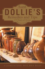 Aunt Dollie's Remedies and Tips : 175 Years of Home Remedies - Clementine Holmes Bass