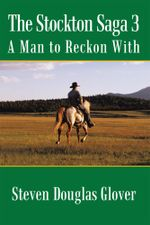 The Stockton Saga 3 : A Man to Reckon with - Steven Douglas Glover