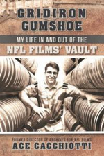 Gridiron Gumshoe : My Life in and Out of the NFL Films' Vault - Ace Cacchiotti