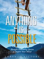 Anything Is Possible : Thought-Provoking Quotes to Inspire Your Mind - Lorenzo Victory