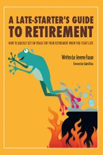 A Late-Starter's Guide to Retirement : How to Quickly Get on Track for Your Retirement When You Start Late - Jeremy Foxon