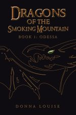 Dragons of the Smoking Mountain : Book 1: Odessa - Donna Louise