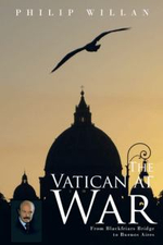 The Vatican at War : From Blackfriars Bridge to Buenos Aires - Philip Willan