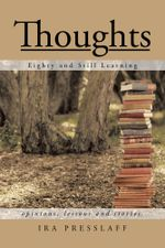 Thoughts : Eighty and Still Learning - Ira Presslaff
