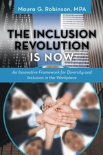 The Inclusion Revolution Is Now : An Innovative Framework for Diversity and Inclusion in the Workplace - Maura G. Robinson Mpa