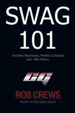 Swag 101 : Invisible Mechanics, Perfect Collisions and .400 Hitters - Rob Crews