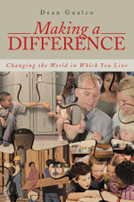 Making a Difference : Changing the World in Which You Live - Dean Gualco